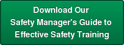 Download Our  Safety Manager's Guide to  Effective Safety Training