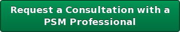 Request a Consultation with a  PSM Professional